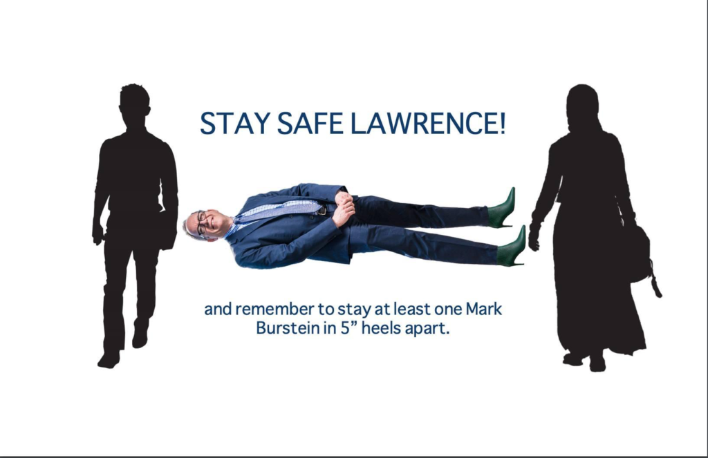 """Two silhouettes with Mark Burstein wearing heels appearing between them. The poster reads, """" Stay Safe Lawrence! and remember to stay at least one Mark Burstein in 5"""" heels apart."""""""