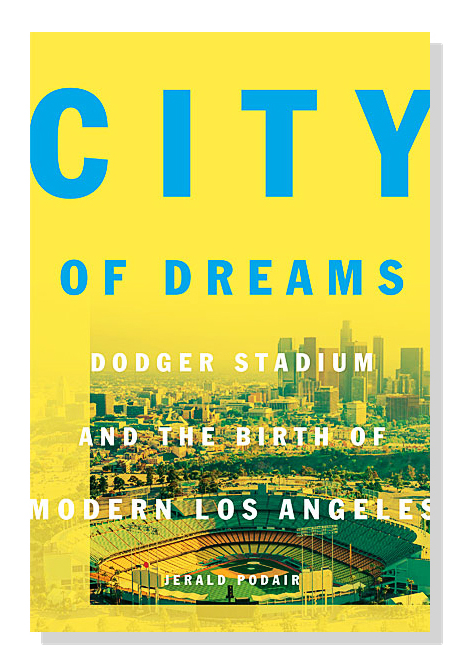 "The front cover of the book ""City of Dreams: Dodger Stadium and the Birth of Modern Los Angeles"